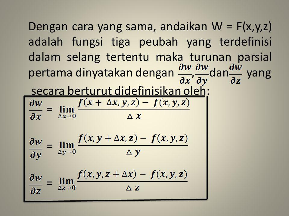 Dengan cara yang sama, andaikan W = F(x,y,z) adalah fungsi tiga peubah yang terdefinisi dalam selang tertentu maka turunan parsial pertama dinyatakan