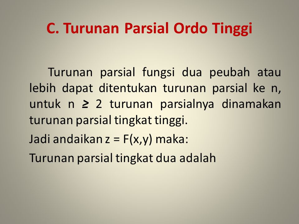 C. Turunan Parsial Ordo Tinggi Turunan parsial fungsi dua peubah atau lebih dapat ditentukan turunan parsial ke n, untuk n ≥ 2 turunan parsialnya dina