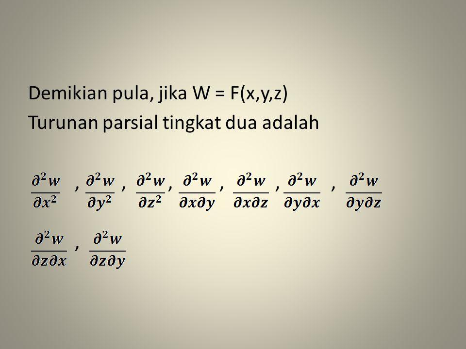 Demikian pula, jika W = F(x,y,z) Turunan parsial tingkat dua adalah,,,,,,,