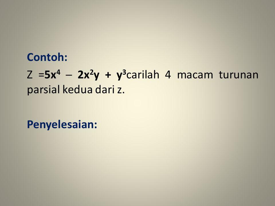 Contoh: Z =5x 4 ─ 2x 2 y + y 3 carilah 4 macam turunan parsial kedua dari z. Penyelesaian: