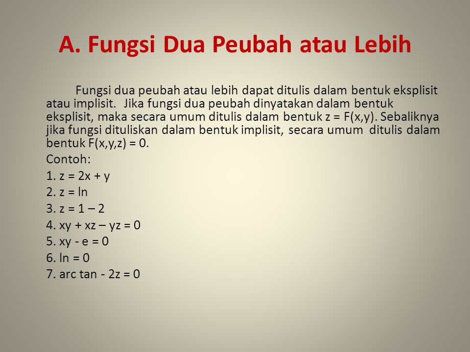 A. Fungsi Dua Peubah atau Lebih Fungsi dua peubah atau lebih dapat ditulis dalam bentuk eksplisit atau implisit. Jika fungsi dua peubah dinyatakan dal