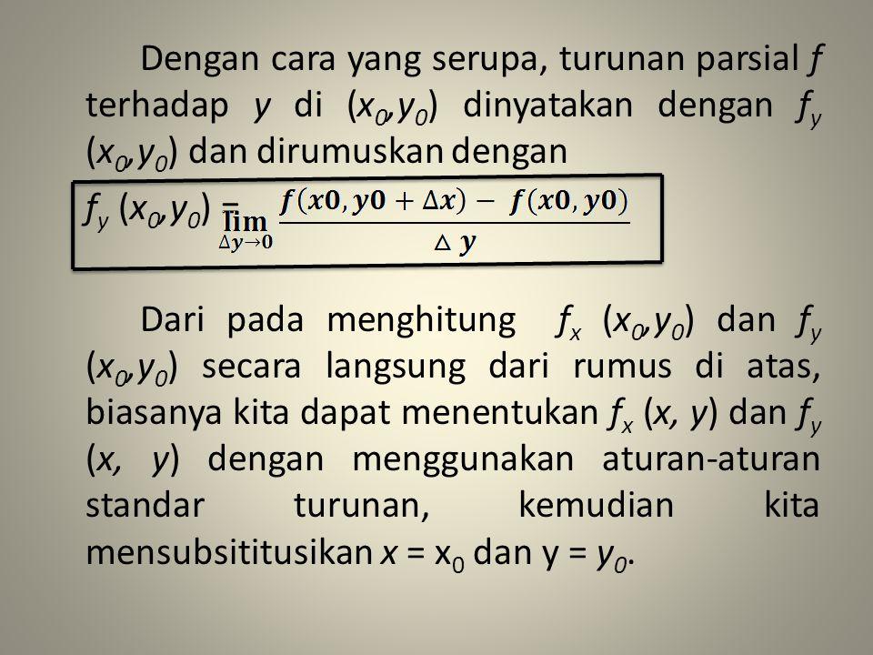 Dengan cara yang serupa, turunan parsial f terhadap y di (x 0,y 0 ) dinyatakan dengan f y (x 0,y 0 ) dan dirumuskan dengan f y (x 0,y 0 ) = Dari pada