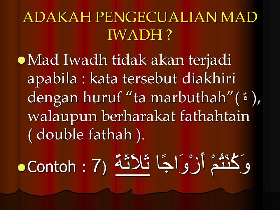 """ADAKAH PENGECUALIAN MAD IWADH ? Mad Iwadh tidak akan terjadi apabila : kata tersebut diakhiri dengan huruf """"ta marbuthah""""( ة ), walaupun berharakat fa"""