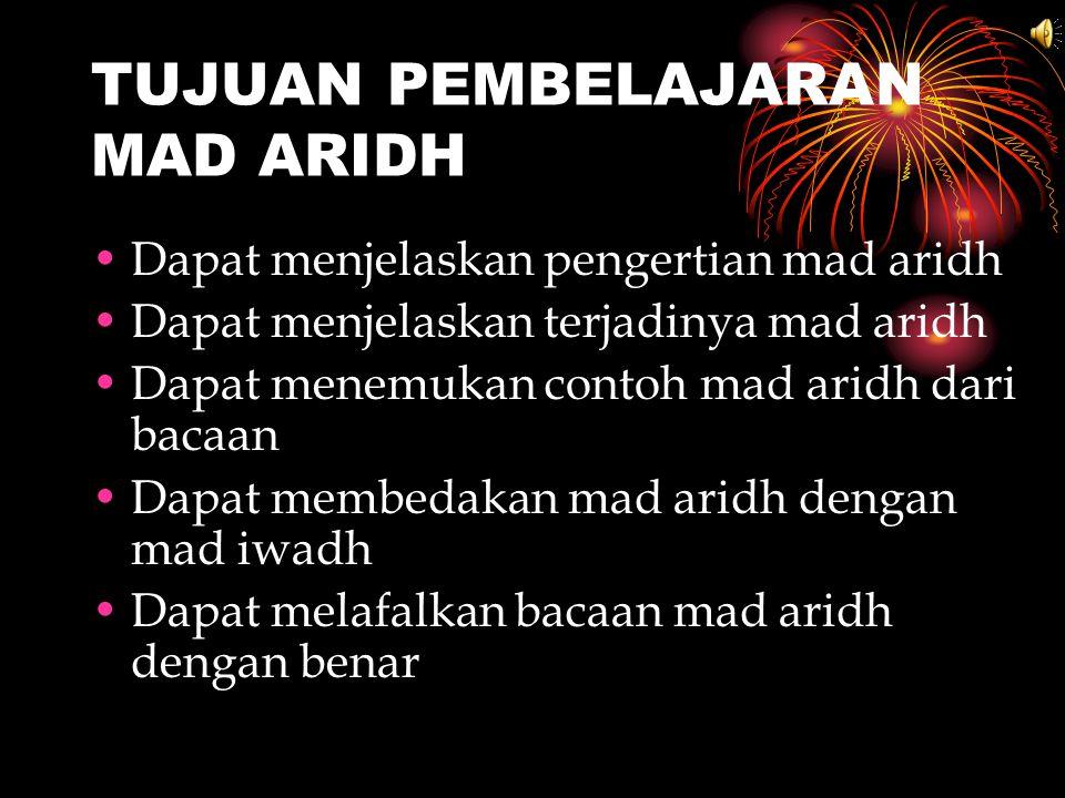 TUJUAN PEMBELAJARAN MAD ARIDH Dapat menjelaskan pengertian mad aridh Dapat menjelaskan terjadinya mad aridh Dapat menemukan contoh mad aridh dari baca