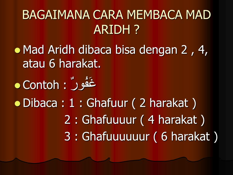 BAGAIMANA CARA MEMBACA MAD ARIDH ? Mad Aridh dibaca bisa dengan 2, 4, atau 6 harakat. Mad Aridh dibaca bisa dengan 2, 4, atau 6 harakat. Contoh : غَفُ