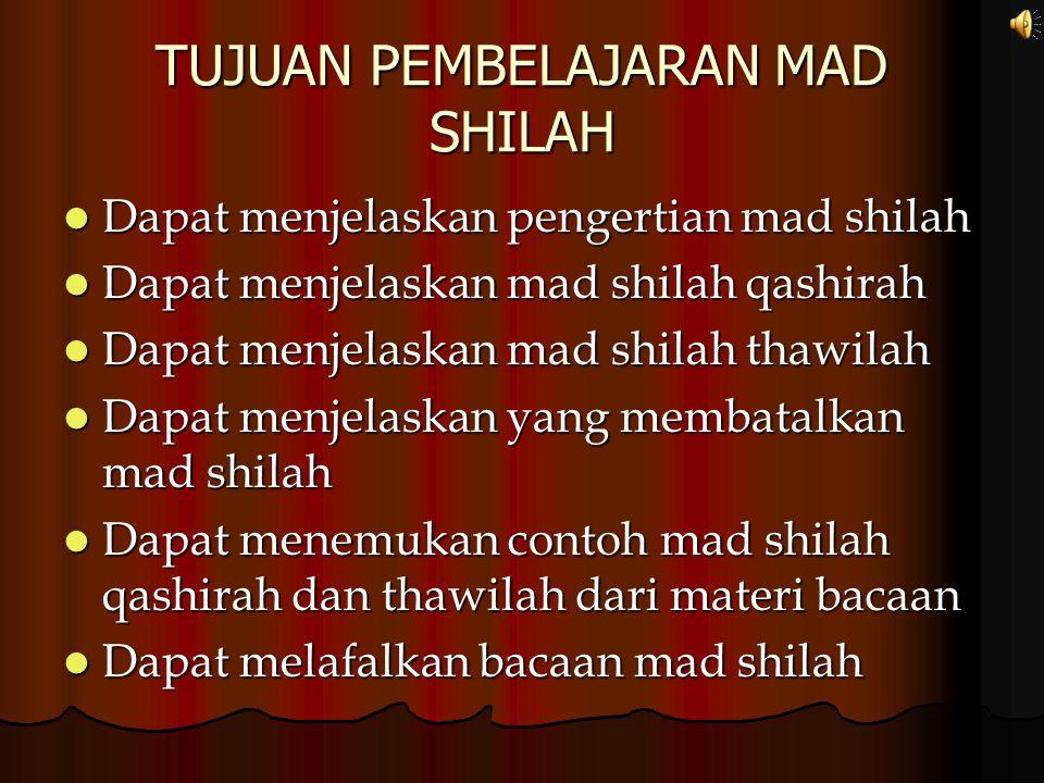 TUJUAN PEMBELAJARAN MAD SHILAH Dapat menjelaskan pengertian mad shilah Dapat menjelaskan mad shilah qashirah Dapat menjelaskan mad shilah thawilah Dap