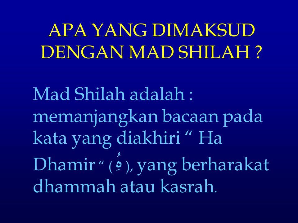 """APA YANG DIMAKSUD DENGAN MAD SHILAH ? Mad Shilah adalah : memanjangkan bacaan pada kata yang diakhiri """" Ha Dhamir """" ( هُِ ), yang berharakat dhammah a"""