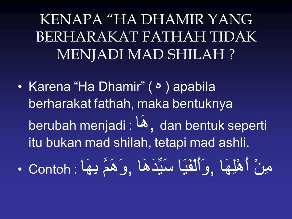 """KENAPA """"HA DHAMIR YANG BERHARAKAT FATHAH TIDAK MENJADI MAD SHILAH ? Karena """"Ha Dhamir"""" ( ه ) apabila berharakat fathah, maka bentuknya berubah menjadi"""