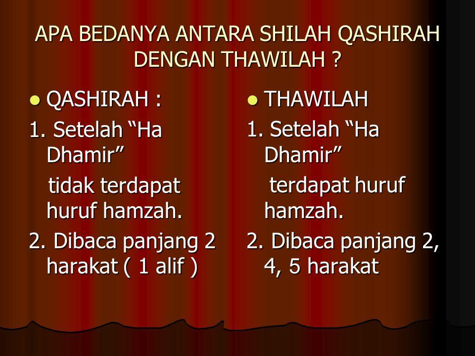 """APA BEDANYA ANTARA SHILAH QASHIRAH DENGAN THAWILAH ? QASHIRAH : 1. Setelah """"Ha Dhamir"""" tidak terdapat huruf hamzah. 2. Dibaca panjang 2 harakat ( 1 al"""