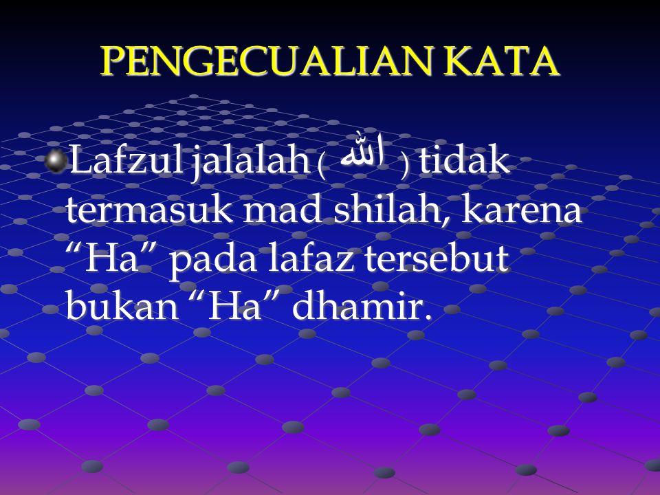 "PENGECUALIAN KATA Lafzul jalalah ( الله ) tidak termasuk mad shilah, karena ""Ha"" pada lafaz tersebut bukan ""Ha"" dhamir."