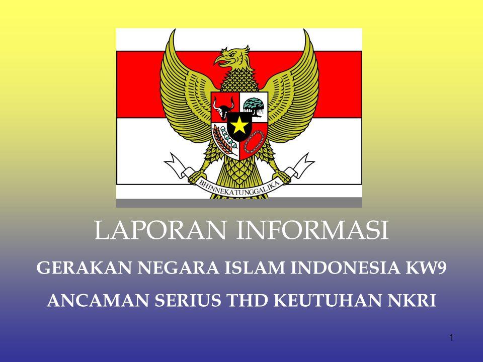 1 LAPORAN INFORMASI GERAKAN NEGARA ISLAM INDONESIA KW9 ANCAMAN SERIUS THD KEUTUHAN NKRI