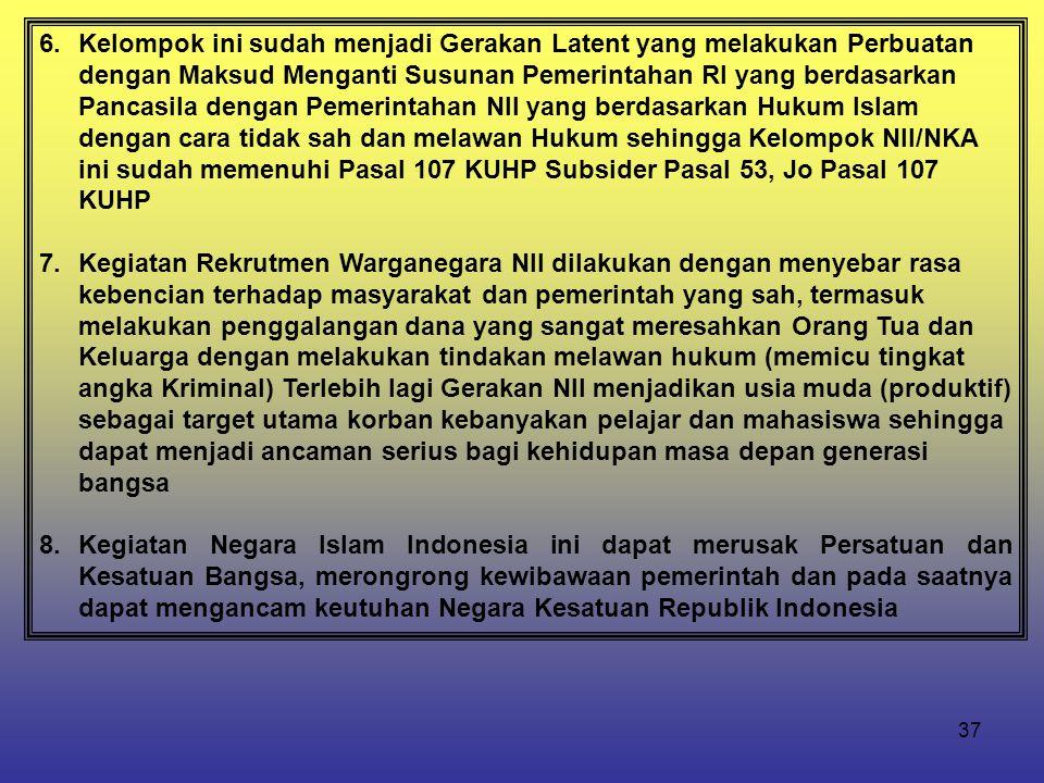 37 6.Kelompok ini sudah menjadi Gerakan Latent yang melakukan Perbuatan dengan Maksud Menganti Susunan Pemerintahan RI yang berdasarkan Pancasila deng