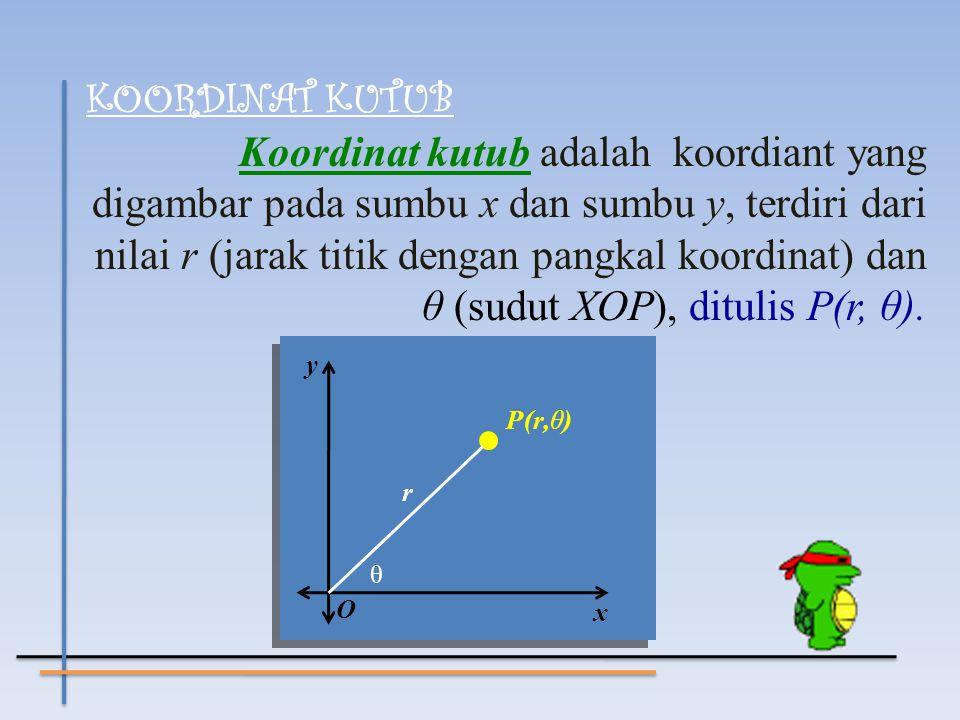 KOORDINAT KUTUB Koordinat kutub adalah koordiant yang digambar pada sumbu x dan sumbu y, terdiri dari nilai r (jarak titik dengan pangkal koordinat) d