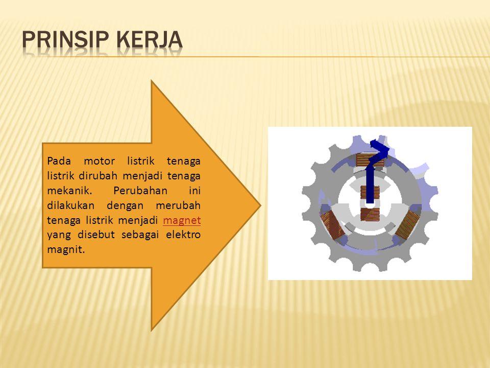 Pada motor listrik tenaga listrik dirubah menjadi tenaga mekanik. Perubahan ini dilakukan dengan merubah tenaga listrik menjadi magnet yang disebut se