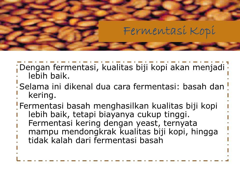 Dengan fermentasi, kualitas biji kopi akan menjadi lebih baik. Selama ini dikenal dua cara fermentasi: basah dan kering. Fermentasi basah menghasilkan