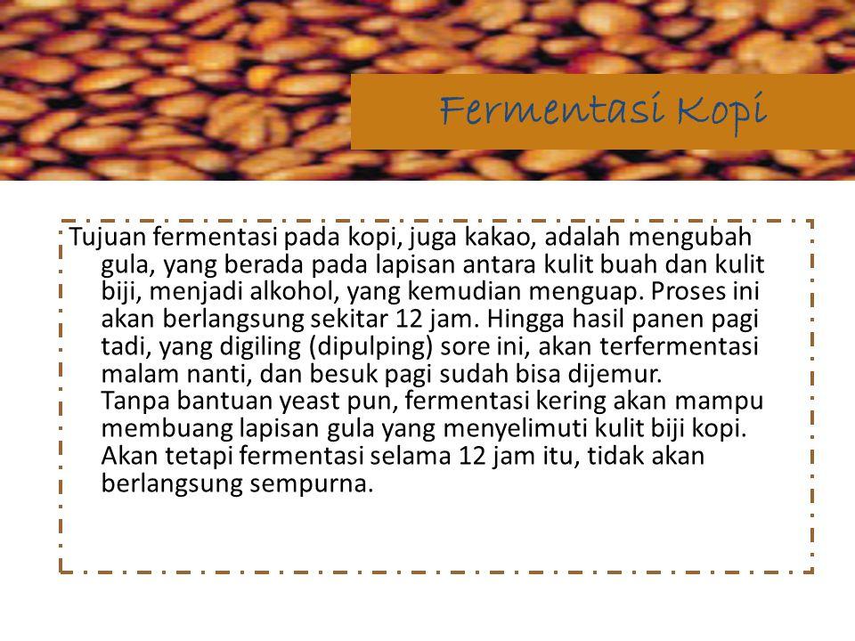 Tujuan fermentasi pada kopi, juga kakao, adalah mengubah gula, yang berada pada lapisan antara kulit buah dan kulit biji, menjadi alkohol, yang kemudi
