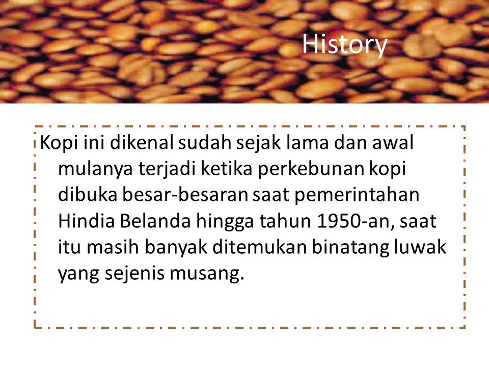 History Kopi ini dikenal sudah sejak lama dan awal mulanya terjadi ketika perkebunan kopi dibuka besar-besaran saat pemerintahan Hindia Belanda hingga