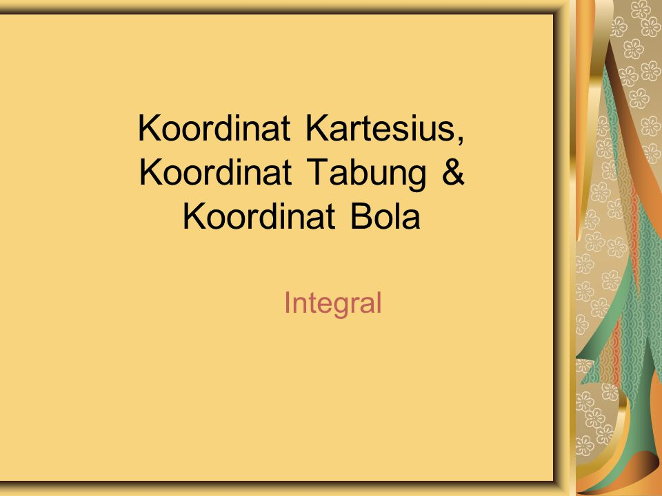 Koordinat Kartesius, Koordinat Tabung & Koordinat Bola Integral