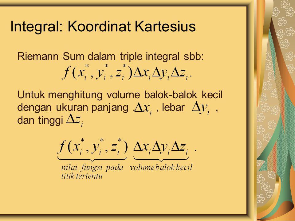 Integral: Koordinat Kartesius Riemann Sum dalam triple integral sbb: Untuk menghitung volume balok-balok kecil dengan ukuran panjang., lebar, dan ting