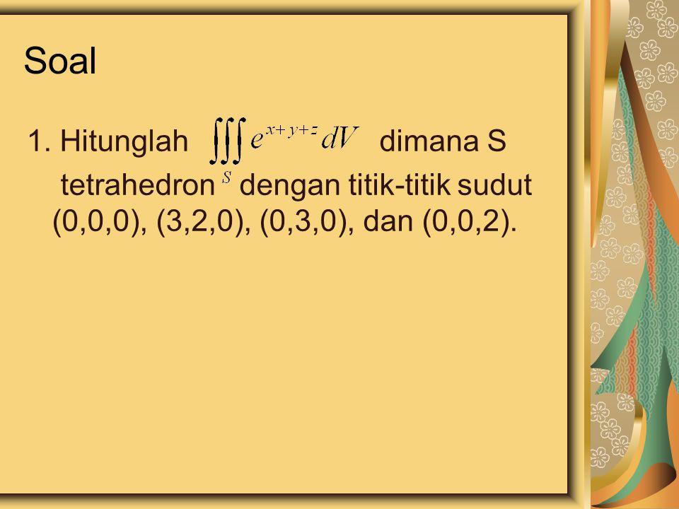 Soal 1. Hitunglah dimana S tetrahedron dengan titik-titik sudut (0,0,0), (3,2,0), (0,3,0), dan (0,0,2).
