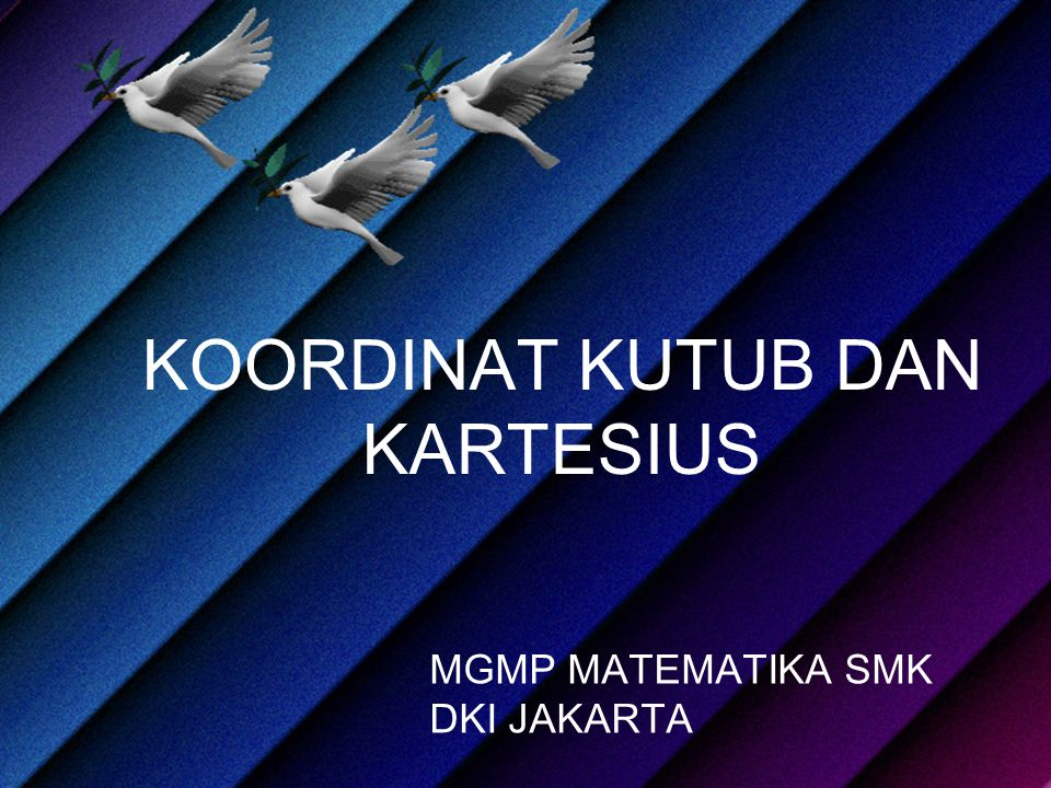 KOORDINAT KUTUB DAN KARTESIUS MGMP MATEMATIKA SMK DKI JAKARTA