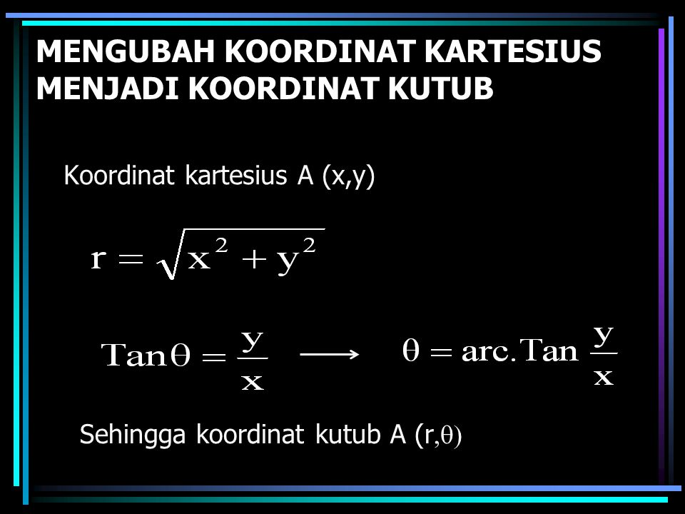 MENGUBAH KOORDINAT KARTESIUS MENJADI KOORDINAT KUTUB Koordinat kartesius A (x,y) Sehingga koordinat kutub A (r 