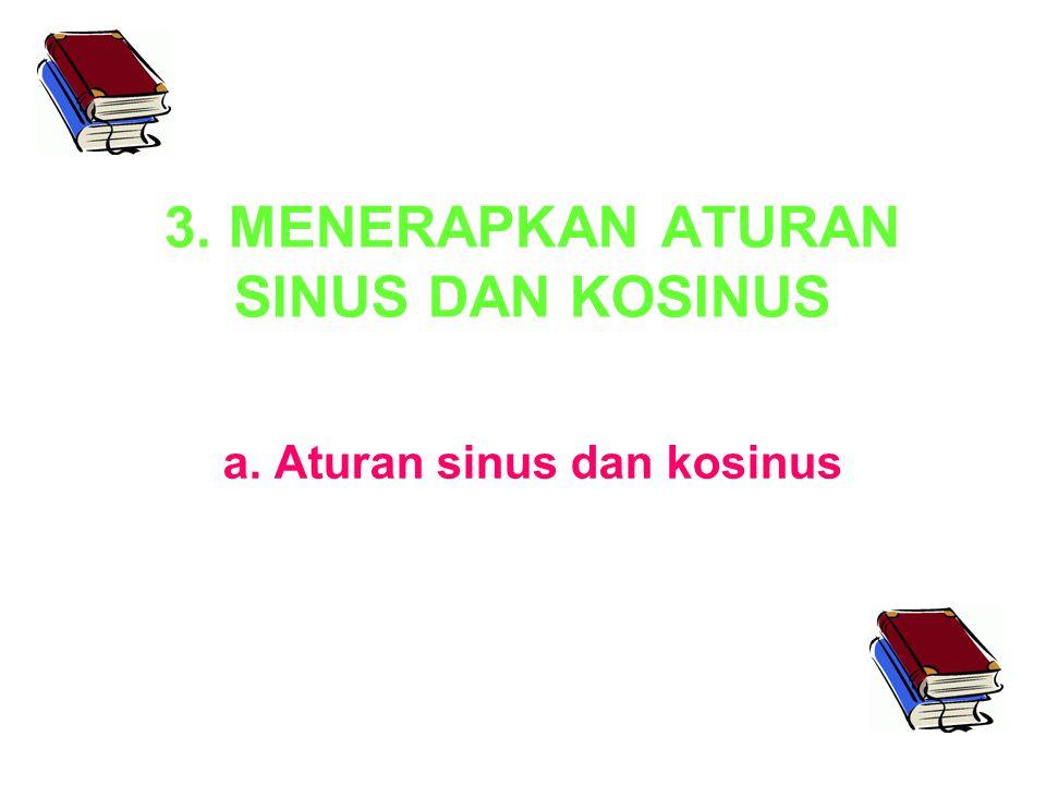 3. MENERAPKAN ATURAN SINUS DAN KOSINUS a. Aturan sinus dan kosinus