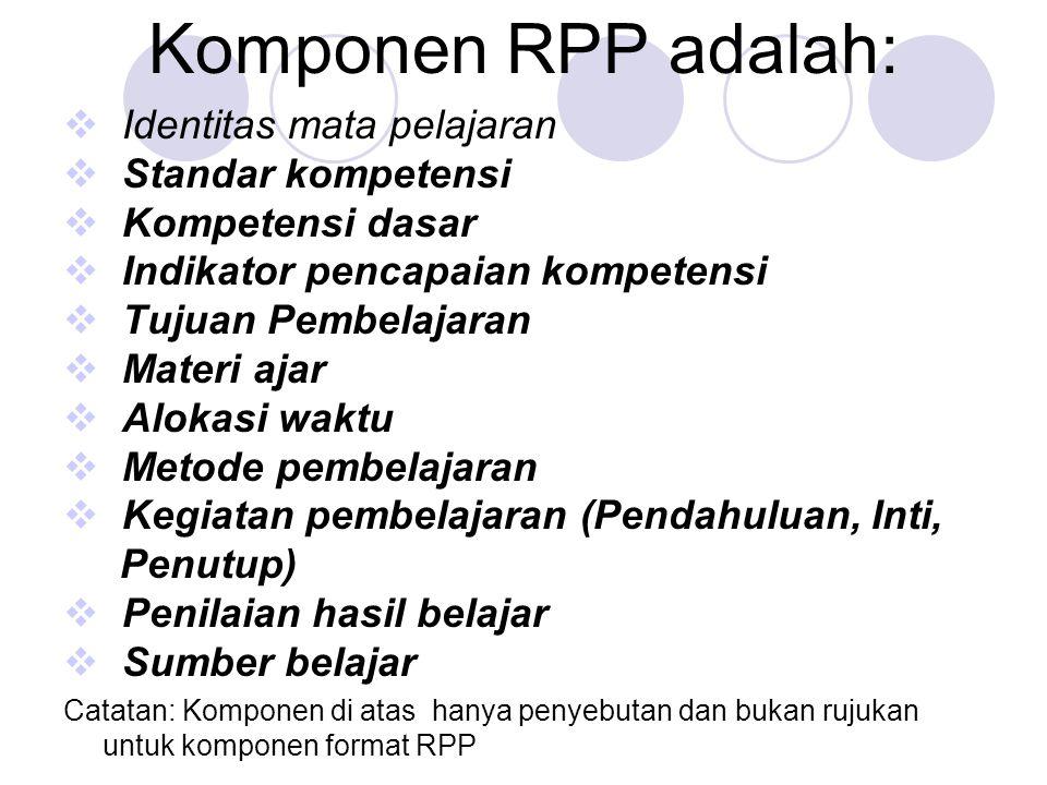 Komponen RPP adalah:  Identitas mata pelajaran  Standar kompetensi  Kompetensi dasar  Indikator pencapaian kompetensi  Tujuan Pembelajaran  Mate