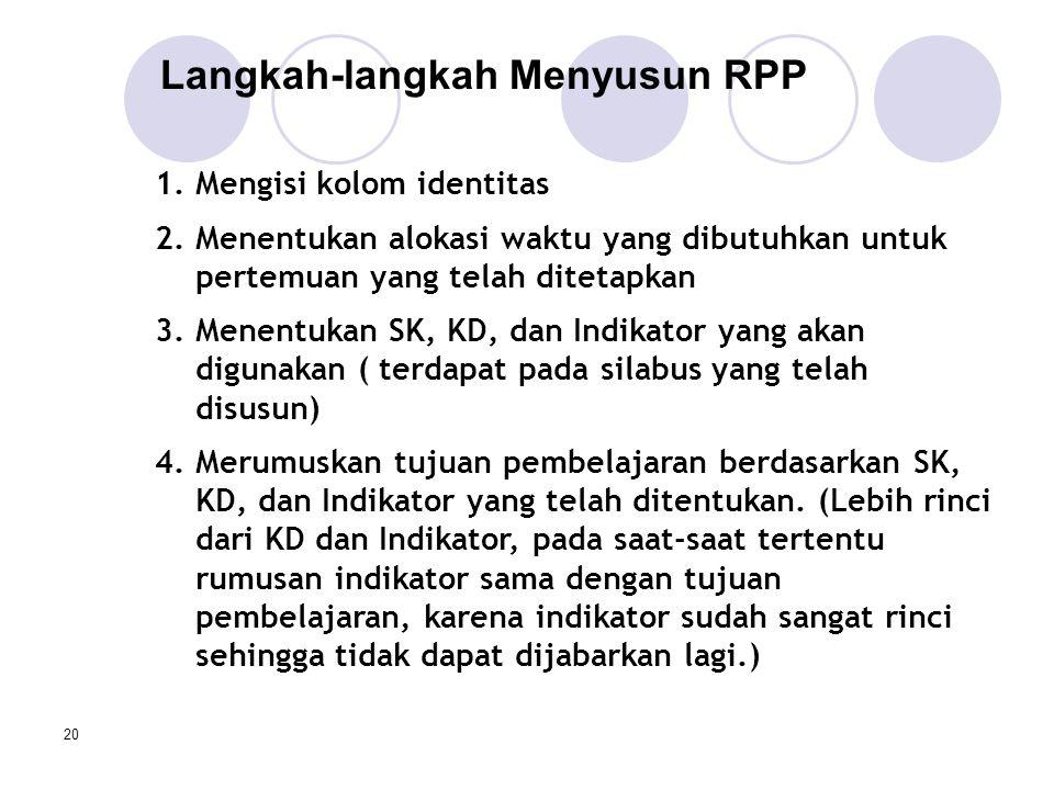 20 1.Mengisi kolom identitas 2.Menentukan alokasi waktu yang dibutuhkan untuk pertemuan yang telah ditetapkan 3.Menentukan SK, KD, dan Indikator yang