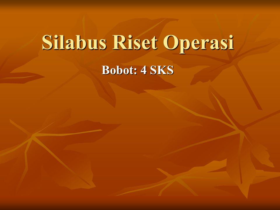 Silabus Riset Operasi Bobot: 4 SKS
