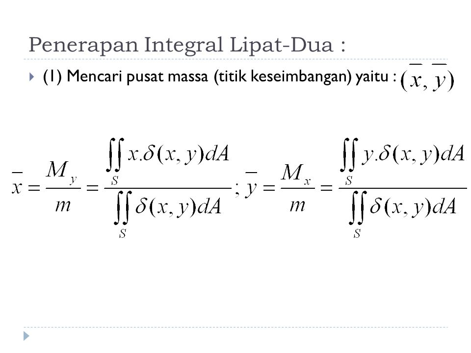 Penerapan Integral Lipat-Dua :  (1) Mencari pusat massa (titik keseimbangan) yaitu :