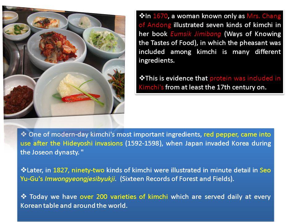 Varietas kimchi ditentukan oleh bahan sayuran utama dan campuran bumbu utama yang digunakan dalam pembuatan kimchi.