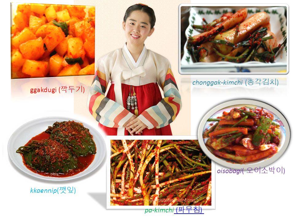 ggakdugi ( 깍두기 ) pa-kimchi ( 파무침 ) ( 파무침 ) chonggak-kimchi ( 총각김치 ) kkaennip( 깻잎 ) oisobagi( 오이소박이 )