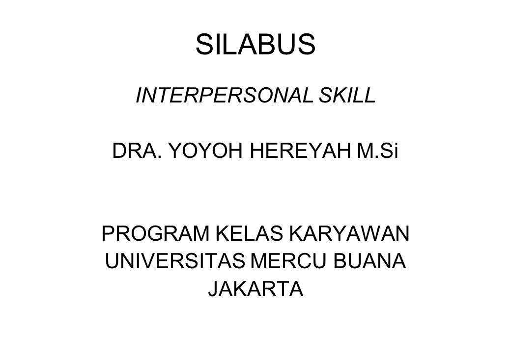 SILABUS INTERPERSONAL SKILL DRA. YOYOH HEREYAH M.Si PROGRAM KELAS KARYAWAN UNIVERSITAS MERCU BUANA JAKARTA