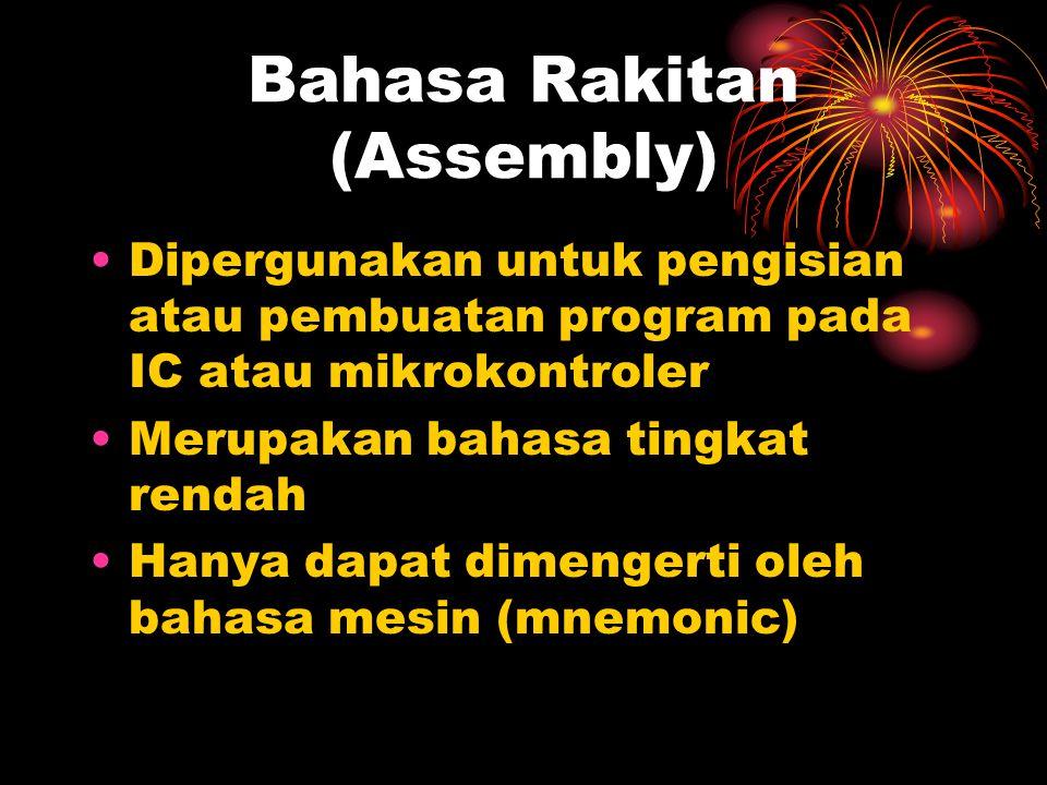 Bahasa Rakitan (Assembly) Dipergunakan untuk pengisian atau pembuatan program pada IC atau mikrokontroler Merupakan bahasa tingkat rendah Hanya dapat