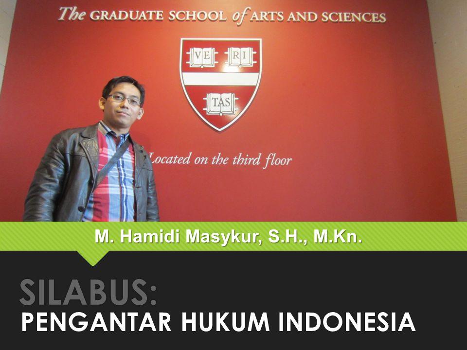 SILABUS: PENGANTAR HUKUM INDONESIA M. Hamidi Masykur, S.H., M.Kn.