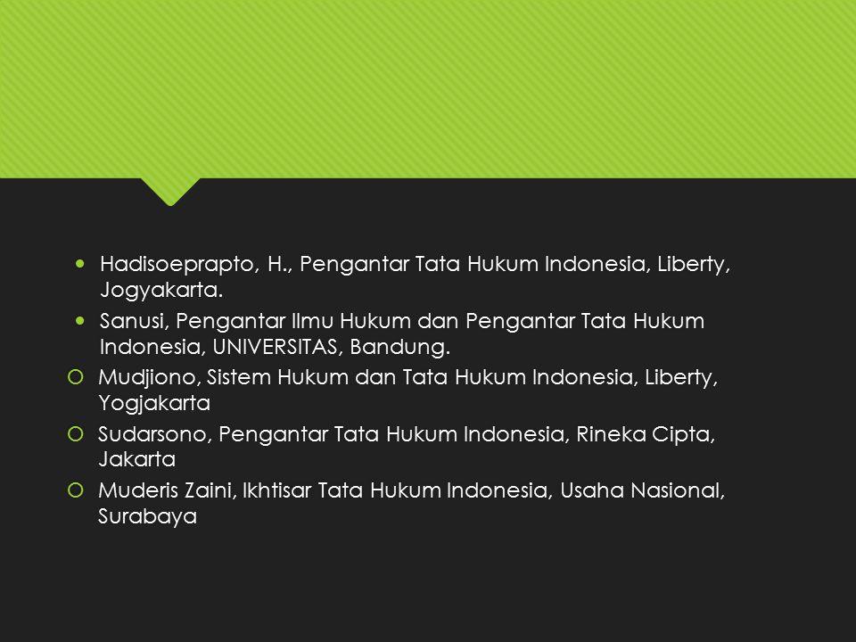 Hadisoeprapto, H., Pengantar Tata Hukum Indonesia, Liberty, Jogyakarta. Sanusi, Pengantar Ilmu Hukum dan Pengantar Tata Hukum Indonesia, UNIVERSITAS,