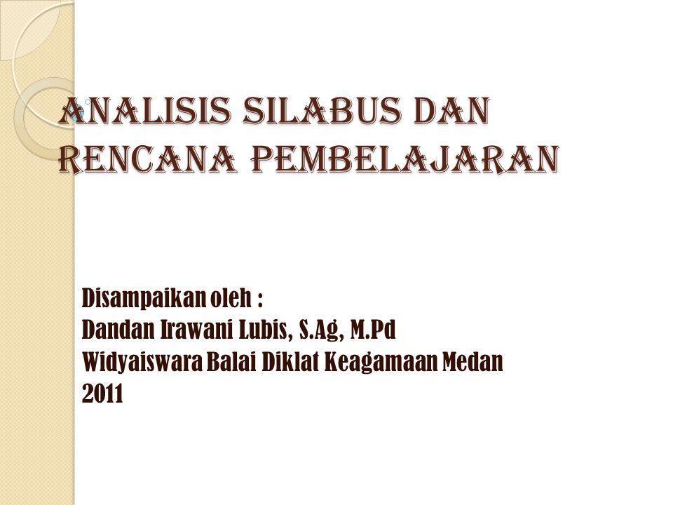 ANALISIS SILABUS DAN RENCANA PEMBELAJARAN Disampaikan oleh : Dandan Irawani Lubis, S.Ag, M.Pd Widyaiswara Balai Diklat Keagamaan Medan 2011