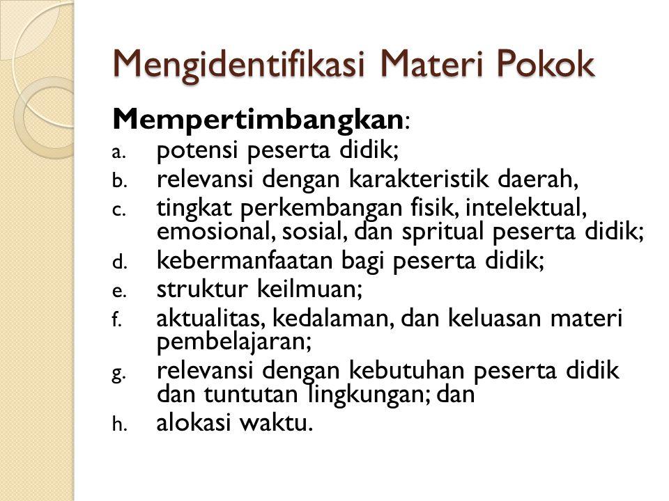 Mengidentifikasi Materi Pokok Mempertimbangkan : a. potensi peserta didik; b. relevansi dengan karakteristik daerah, c. tingkat perkembangan fisik, in