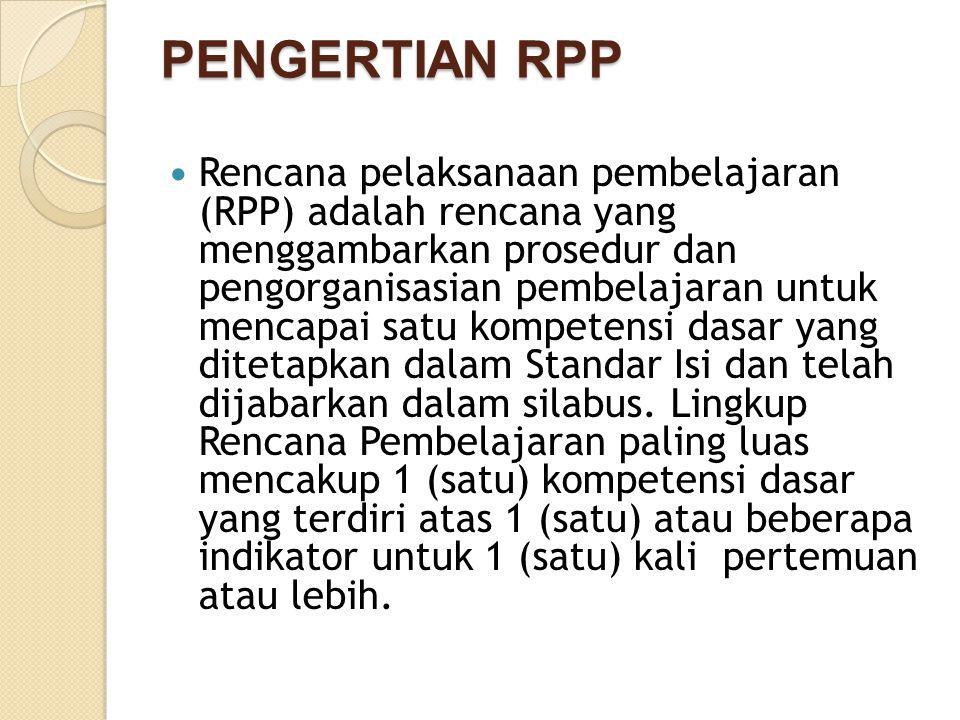PENGERTIAN RPP Rencana pelaksanaan pembelajaran (RPP) adalah rencana yang menggambarkan prosedur dan pengorganisasian pembelajaran untuk mencapai satu