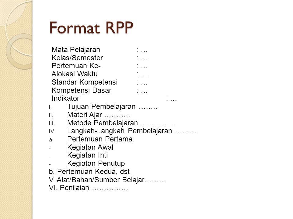 Format RPP Mata Pelajaran : … Kelas/Semester : … Pertemuan Ke- : … Alokasi Waktu : … Standar Kompetensi: … Kompetensi Dasar: … Indikator : … I. Tujuan
