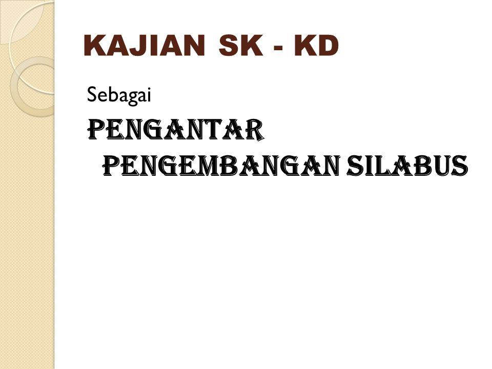 KAJIAN SK - KD Sebagai PENGANTAR PENGEMBANGAN SILABUS