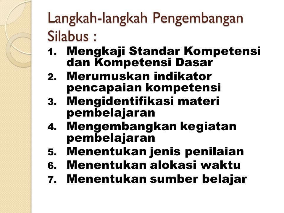 Langkah-langkah Pengembangan Silabus : 1. Mengkaji Standar Kompetensi dan Kompetensi Dasar 2. Merumuskan indikator pencapaian kompetensi 3. Mengidenti