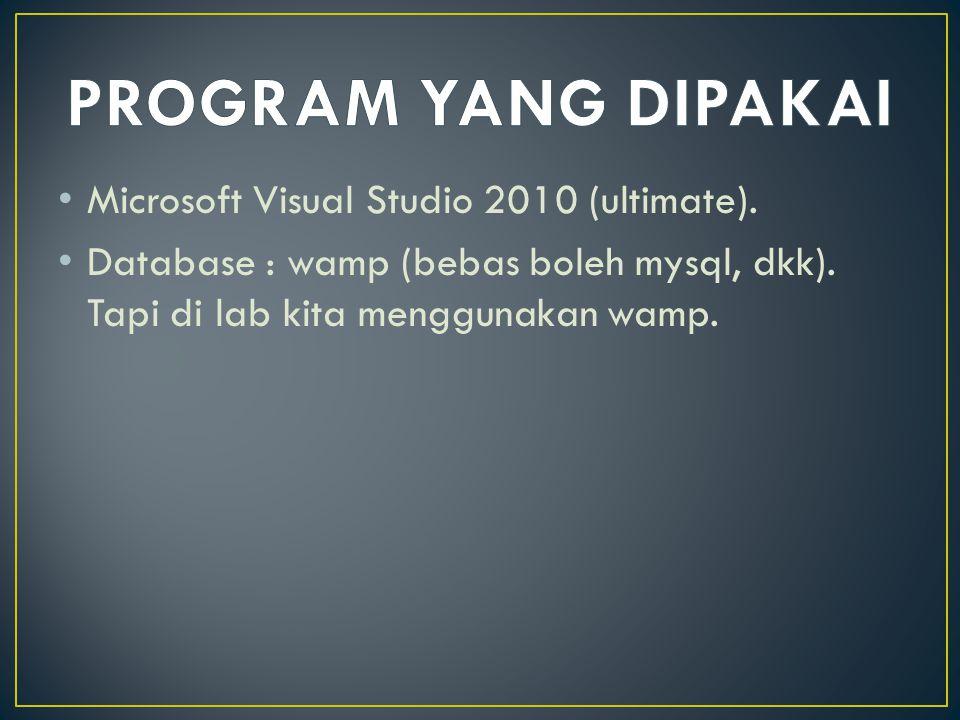 Microsoft Visual Studio 2010 (ultimate). Database : wamp (bebas boleh mysql, dkk).