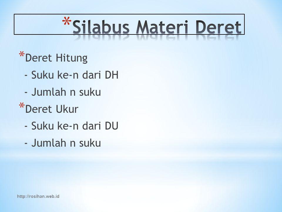 http://rosihan.web.id * Deret Hitung - Suku ke-n dari DH - Jumlah n suku * Deret Ukur - Suku ke-n dari DU - Jumlah n suku