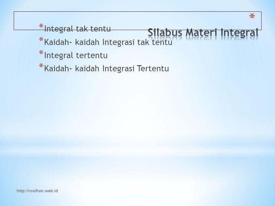 http://rosihan.web.id * Integral tak tentu * Kaidah- kaidah Integrasi tak tentu * Integral tertentu * Kaidah- kaidah Integrasi Tertentu