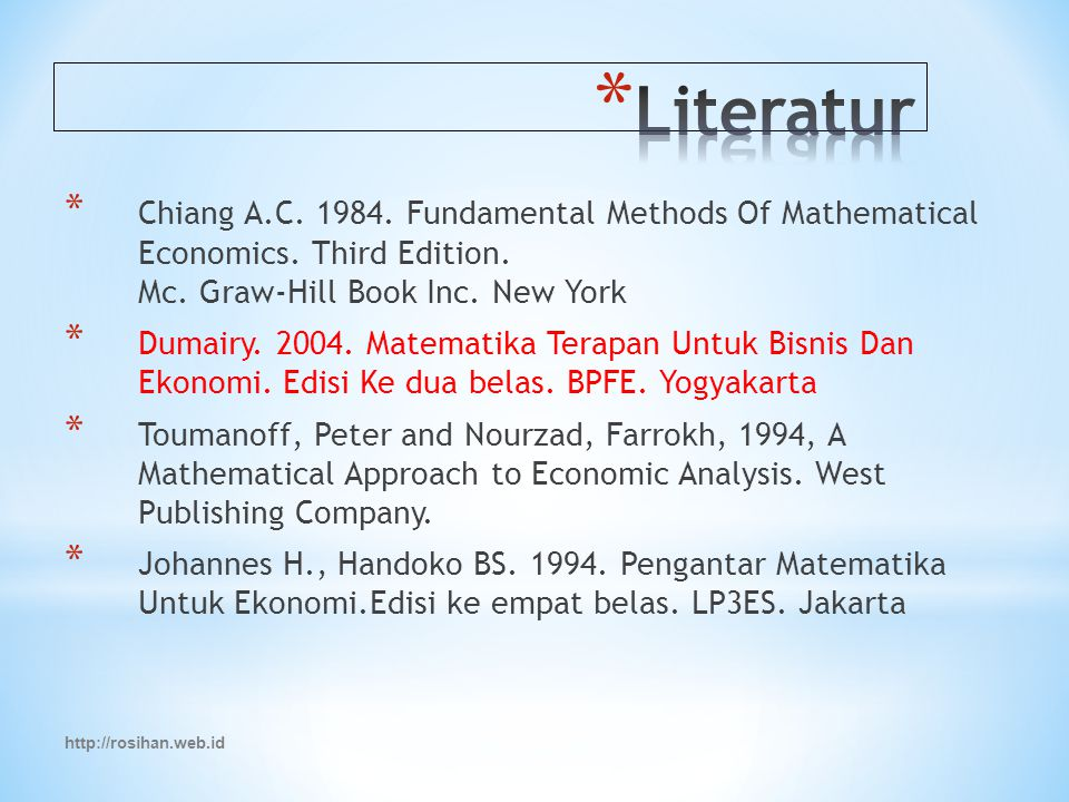 * Chiang A.C. 1984. Fundamental Methods Of Mathematical Economics. Third Edition. Mc. Graw-Hill Book Inc. New York * Dumairy. 2004. Matematika Terapan
