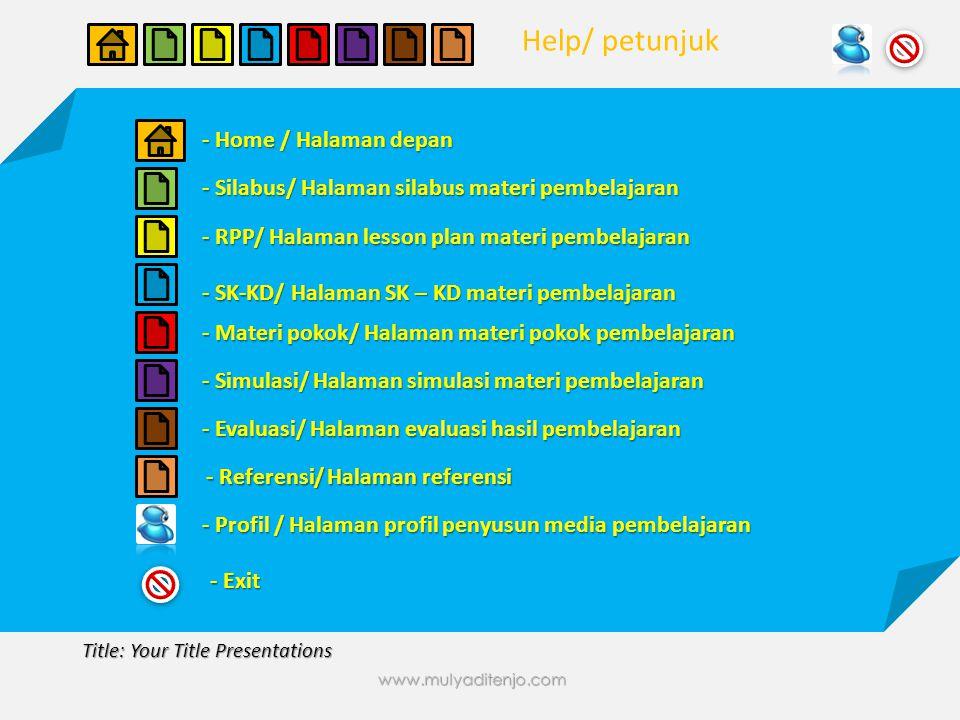 - Home / Halaman depan - Silabus/ Halaman silabus materi pembelajaran - RPP/ Halaman lesson plan materi pembelajaran - SK-KD/ Halaman SK – KD materi pembelajaran - Materi pokok/ Halaman materi pokok pembelajaran - Simulasi/ Halaman simulasi materi pembelajaran - Evaluasi/ Halaman evaluasi hasil pembelajaran - Referensi/ Halaman referensi - Exit - Profil / Halaman profil penyusun media pembelajaran www.mulyaditenjo.com Help/ petunjuk Title: Your Title Presentations