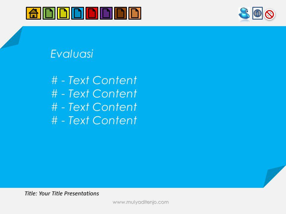 www.mulyaditenjo.com Title: Your Title Presentations Evaluasi # - Text Content
