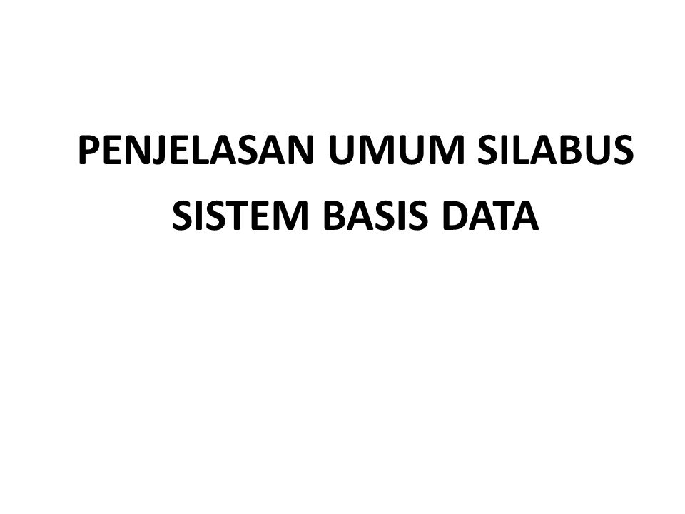 PENJELASAN UMUM SILABUS SISTEM BASIS DATA